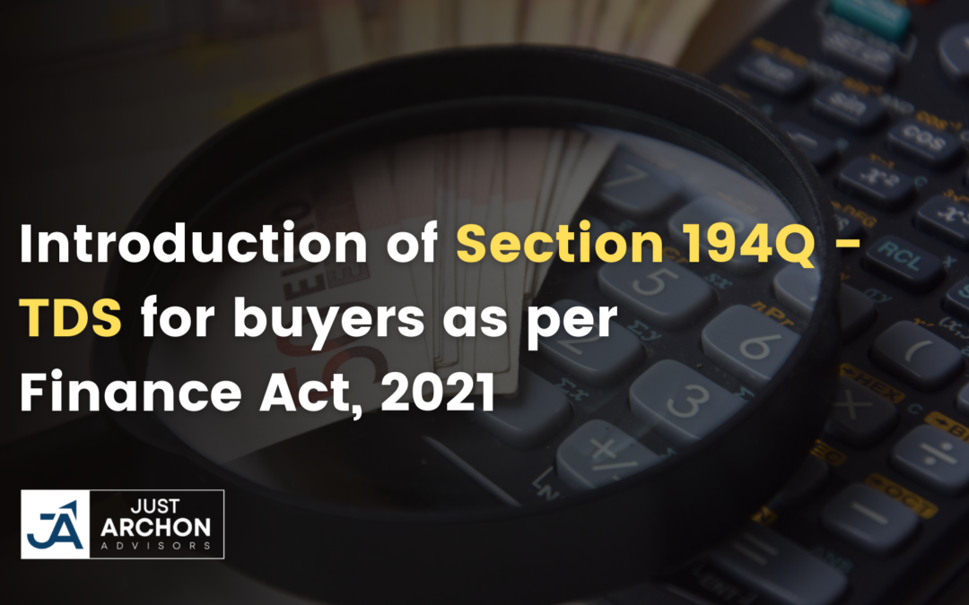 Introduction of Section 194Q – TDS for buyers as per Finance Act, 2021